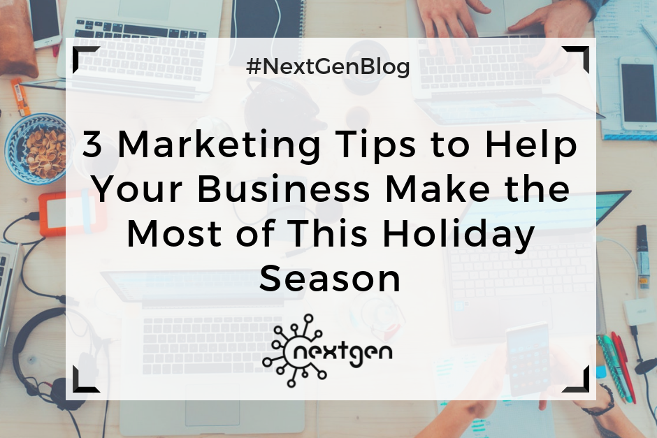 3 Marketing Tips to Help Your Business Make the Most of This Holiday Season